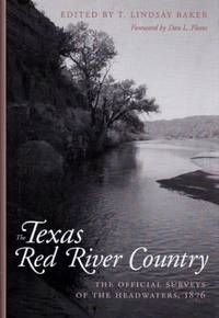 Texas Red River Country The Official Surveys of the Headwater, 1876 by  T. Lindsay Baker - Hardcover - from Chisholm Trail Bookstore and Biblio.com