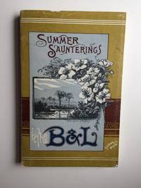 Summer Saunterings by the B. and L. Boston & Lowell Railroad A Guide to Pleasant Places Among the Mountains Lakes and Valleys of New Hampshire Vermont and Canada