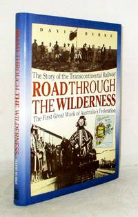 image of Road Through the Wilderness. The Story of the Transcontinental Railway - The First Great Work of Australia's Federation