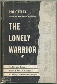 The Lonely Warrior: The Life and Times of Robert S. Abbott
