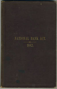 The National Bank Act, and other Laws Relating to National Banks, from the Statues of the United States; with Amendments and Additional Acts