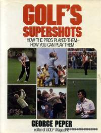 Golf's Supershots : How the Pros Played Them - How You Can Play Them
