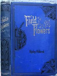 Field Flowers. A Handy-Book for the Rambling Botanist, suggesting what to lock for and where to go in the out-door study of British Plants