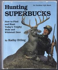 Hunting Superbucks.  How to Find and Hunt Today's Trophy Whitetail and Mule Deer