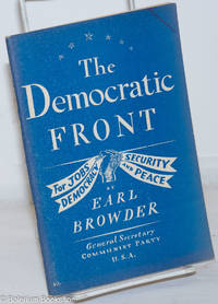 image of The Democratic Front: for jobs, security, democracy and peace. Report to the Tenth National Convention of the Communist Party of the U.S.A. on behalf of the National Committee, delivered on Saturday, May 28, 1938 at Carnegie Hall, New York