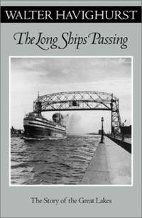 The Long Ships Passing : The Story of the Great Lakes by Walter Havighurst - Paperback - 2002 - from ThriftBooks and Biblio.com