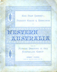 Western Australia its Past History; Present Trade & Resources; its future position in the Australian group.  Paper wrapper copy