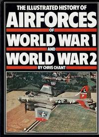 The Illustrated History Of The Air Forces Of World War I And World War II