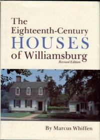 image of The Eighteenth-Century Houses Of Williamsburg: A Study Of Architecture And Building In The Colonial Capital Of Virginia