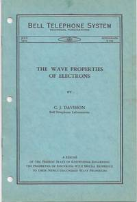 The Wave Properties of Electrons :  A Resume of the Present State of Knowledge Regarding the...