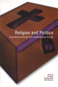 Religion and Politics. East-West Contrasts from Contemporary Europe.