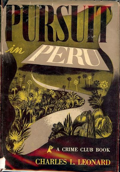 1946. LEONARD, Charles L. PURSUIT IN PERU. Garden City, NY: The Crime Club By Doubleday, Doran Co., ...