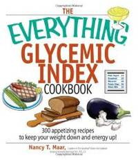The Everything Glycemic Index Cookbook: 300 Appetizing Recipes to Keep Your Weight Down And Your...