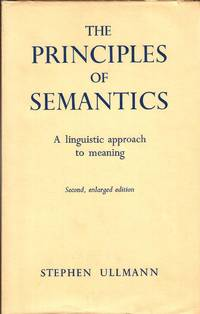 THE PRINCIPLES OF SEMANTICS: A LINGUISTIC APPROACH TO MEANING by  Stephen Ullmann - Hardcover - from Richard J Park, Bookseller (SKU: YB3-038)