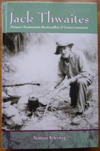 Jack Thwaites : pioneer Tasmanian bushwalker & conservationist.