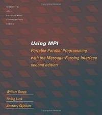 Using MPI - 2nd Edition: Portable Parallel Programming with the Message Passing Interface...