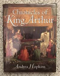 Chronicles of King Arthur by Andrea Hopkins - First edition - 1993 - from Three Geese In Flight Celtic Books (SKU: 013145)