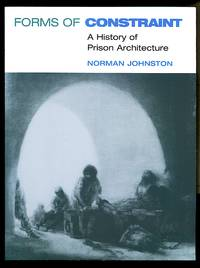 image of Forms of Constraint: A History of Prison Architecture