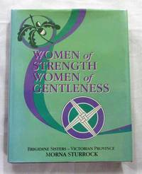 Women of Strength Women of Gentleness Brigidine Sisters - Victoria Province by  Morna Sturrock - 1st Edition - 1995 - from Adelaide Booksellers and Biblio.com