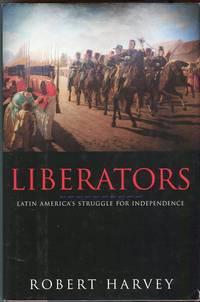Liberators: Latin America's Struggle for Independence 1810-1830