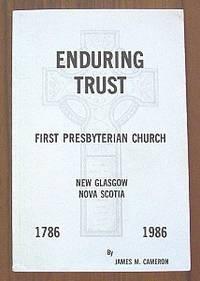 Enduring Trust: First Presbyterian Church New Glasgow Nova Scotia 1786 - 1986