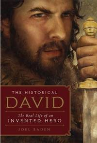 image of The Historical David : The Life of an Invented Hero and Israel's Messianic King