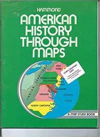 Hammond American History through Maps A Map Study Book