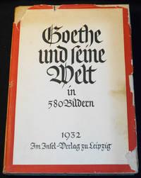 image of Goethe und seine Welt: unter Mitwirkung von Ernst Beutler; herausgegeben von Hans Wahl und Anton Kippenberg