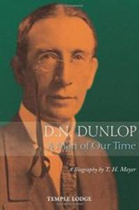 D. N. Dunlop: A Man of Our Time: A Biography by T. H. Meyer - 2014-01-01