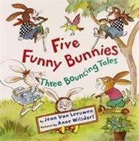 Five Funny Bunnies : Three Bouncing Tales