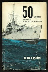 image of 50 NORTH:  AN ATLANTIC BATTLEGROUND.  (CANADA'S ATLANTIC BATTLEGROUND.)