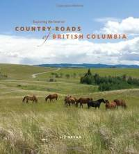 Country Roads of British Columbia: Exploring the Interior by Liz Bryan - Paperback - 2008-07-02 - from Books Express (SKU: 1894974433)