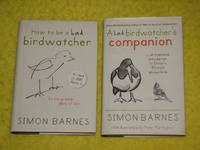 How to be a bad birdwatcher/ A bad birdwatcher's Companion by Simon Barnes - Signed First Edition - 2004 - from Pullet's Books (SKU: 001293)