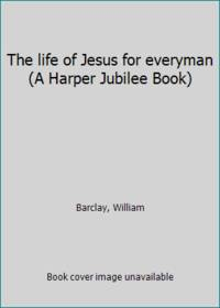 image of The life of Jesus for everyman (A Harper Jubilee Book)