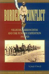 image of Border Conflict; Villistas, Carrancistas and the Punitive Expedition 1915-1920