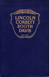 Abraham Lincoln and Boston Corbett with Personal Recollections of Each John Wilkes Booth and Jefferson Davis a True Story of Their Capture