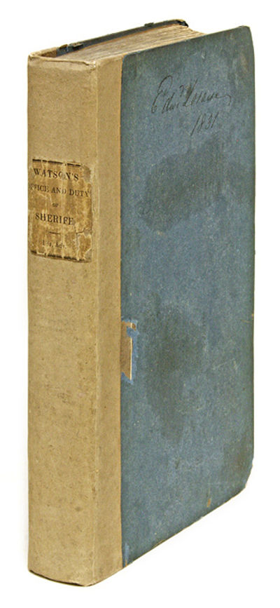 1827. A Standard Nineteenth-Century English Treatise on Sheriffs Watson, William Henry . A Practical...
