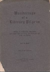"""Wanderings of A Literary Pilgrim Being A Partial Record of Certain """"Little Journeys"""" of..."""