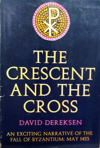 The Crescent and the Cross:  The Fall of Byzantium: May, 1453