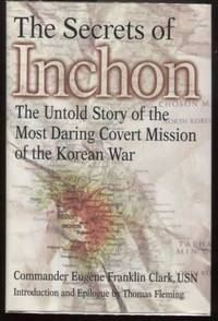 The Secrets of Inchon ; The Untold Story of the Most Daring Covert Mission  of the Korean War The Untold Story of the Most Daring Covert Mission of  the Korean War