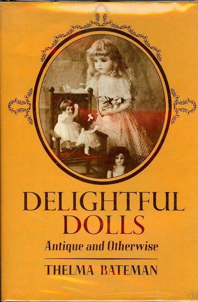 1966. BATEMAN, Thelma. DELIGHTFUL DOLLS: ANTIQUE AND OTHERWISE. Illustrated. Washington, DC: Hobby H...