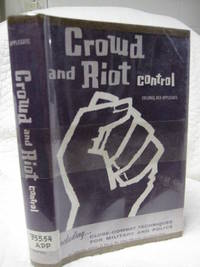 Crowd and Riot control including: Close-combat Techniques for Military and Police by Colonel Rex Applegate - Hardcover - 1964 - from Bill's Books and Biblio.co.uk