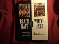 Black Hats and White Hats. Heroes and Villains of the West.