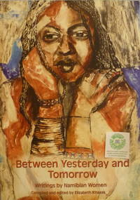Between Yesterday and Tomorrow:  Writings By Namibian Women by  Elizabeth (editor) Ikhaxas - Paperback - 2005 - from Charity Bookstall (SKU: 005002)