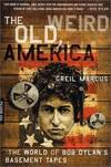 image of The Old, Weird America : The Wold of Bob Dylan's Basement Tapes