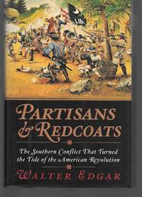 Partisans And Redcoats ( The Southern Conflict That Turned The Tide Of The American Revolution )