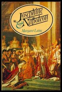 JOSEPHINE AND NAPOLEON by  Margaret Laing - First U.S. Edition - 1974 - from W. Fraser Sandercombe and Biblio.com