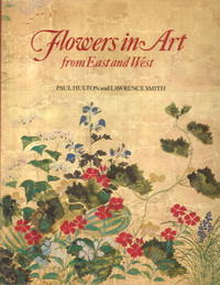 Flowers in Art from East and West by Paul Hulton and Lawrence Smith - Hardcover - 1979 - from Lazy Letters Books (SKU: 14101)