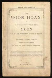 THE MOON HOAX; OR, A DISCOVERY THAT THE MOON HAS A VAST POPULATION OF HUMAN BEINGS by Locke, Richard Adams - 1859