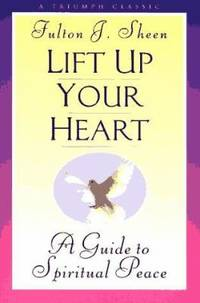 image of Lift up Your Heart : A Guide to Spiritual Peace